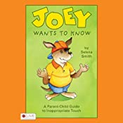 Joey Wants to Know: A Parent-Child Guide to Inappropriate Touch | [Selena Smith]