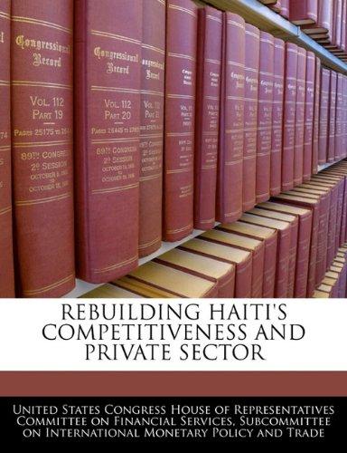 REBUILDING HAITI'S COMPETITIVENESS AND PRIVATE SECTOR