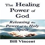 The Healing Power of God | Bill Vincent