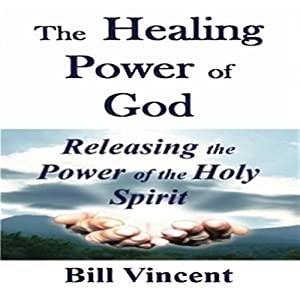 The Healing Power of God | [Bill Vincent]