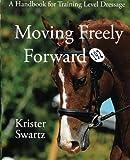 Moving Freely Forward: A Handbook for Training Level Dressage