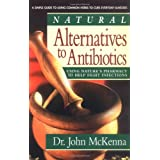 Natural Alternatives to Antibiotics: Using Nature's Pharmacy to Help Fight Infectionsby John McKenna