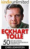 Eckhart Tolle: 50 Best Life Lessons, Teachings And Quotes By Eckhart Tolle (The Power of Now, A New Earth)