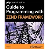 Php|architect's Guide to Programming with Zend Frameworkby Cal Evans