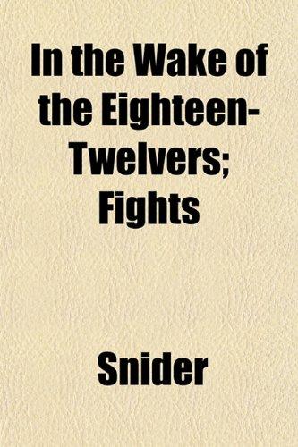 In the Wake of the Eighteen-Twelvers; Fights