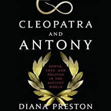 Cleopatra and Antony: Power, Love, and Politics in the Ancient World (       UNABRIDGED) by Diana Preston Narrated by Suzanne Toren