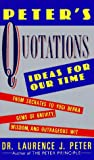 Peter's Quotations: Ideas for Our Times (0688119093) by Peter, Laurence J.