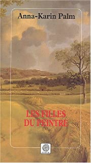 Les filles du peintre : roman, Palm, Anna-Karin