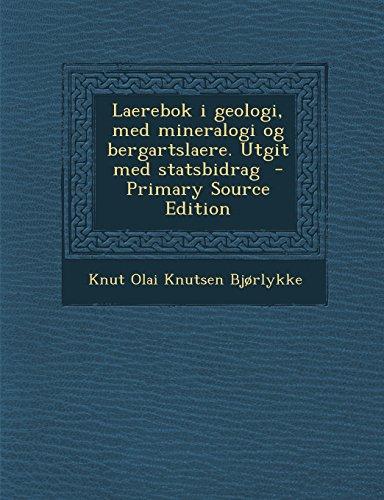 Laerebok I Geologi, Med Mineralogi Og Bergartslaere. Utgit Med Statsbidrag - Primary Source Edition