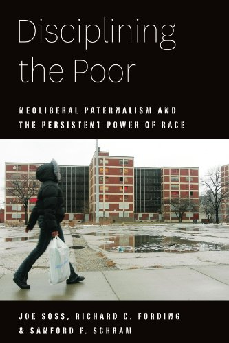 Disciplining the Poor: Neoliberal Paternalism and the Persistent Power of Race (Chicago Studies in American Politics)