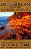 The Smithsonian Guides to Natural America: The Great Lakes: Ohio, Indiana, Michigan, Wisconsin