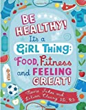 img - for Be Healthy! It's a Girl Thing: Food, Fitness, and Feeling Great by Mavis Jukes (2003-12-23) book / textbook / text book