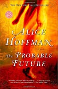 The Probable Future (Ballantine Reader's Circle) by Alice Hoffman cover image