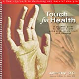 Touch for Health: A Practical Guide to Natural Health Using Acupressure Touch and Massage