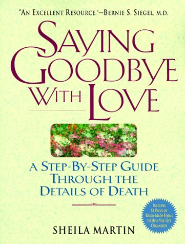 Saying Goodbye with Love: A StepbyStep Guide Through the Details of Death
