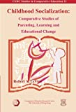 Childhood Socialization: Comparative Studies of Parenting, Learning and Educational Change (Cerc Studies in Comparative Education, 12)