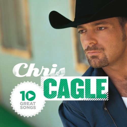 Chris Cagle - 10 Great Songs - Zortam Music