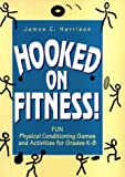 Hooked on Fitness!: Fun Physical Conditioning Games and Activities for Grade K-8