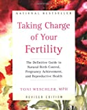 img - for Taking Charge of Your Fertility: The Definitive Guide to Natural Birth Control, Pregnancy Achievement, and Reproductive Health (Revised Edition) book / textbook / text book