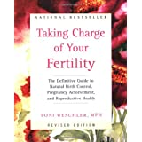 Taking Charge of Your Fertility (Revised Edition): The Definitive Guide to Natural Birth Control, Pregnancy Achievement, and Reproductive Healthby Toni Weschler