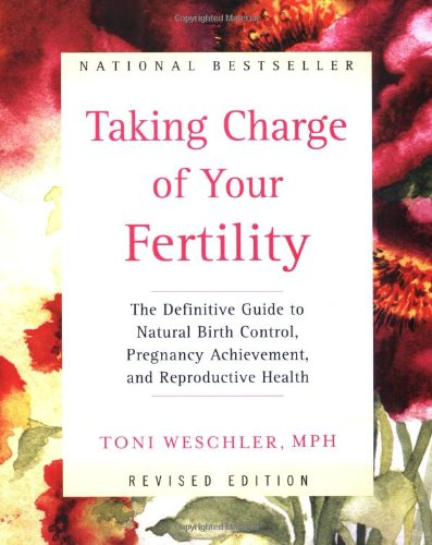 Image: Taking Charge of Your Fertility: The Definitive Guide to Natural Birth Control, Pregnancy Achievement, and Reproductive Health, by by Toni Weschler (Revised Edition) Paperback – November 13, 2001