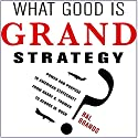 What Good Is Grand Strategy?: Power and Purpose in American Statecraft from Harry S. Truman to George W. Bush (       UNABRIDGED) by Hal Brands Narrated by Todd Belcher