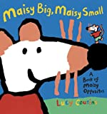 Maisy Big, Maisy Small: A Book of Maisy Opposites (Maisy)