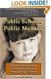 Public Schools, Public Menace: How Public Schools Lie to Parents and Betray Our Children