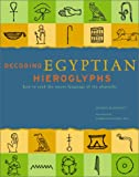 Decoding Egyptian hieroglyphs :  how to read the secret language of the pharaohs /