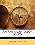 img - for [(An American Labor Policy )] [Author: Julius Henry Cohen] [Jan-2010] book / textbook / text book