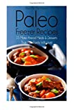 img - for Pass Me The Paleo's Paleo Freezer Recipes: 25 Make Ahead Meals and Desserts That Your Family Will Love! (Diet, Cookbook. Beginners, Athlete, ... free, low carb, low carbohydrate) (Volume 14) book / textbook / text book
