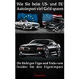 """Wie Sie beim US- und EU Autoimport viel Geld sparenvon """"Helmut Eder"""""""