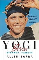 Yogi Berra: Eternal Yankee by Allen Barra