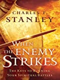 When The Enemy Strikes: The Keys To Winning Your Spiritual Battles (0786280786) by Charles F. Stanley