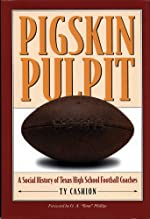Pigskin Pulpit: A Social History of Texas High School Football Coaches - Paperback