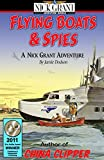 FLYING BOATS & SPIES: A Nick Grant Adventure (Nick Grant Adventures Book 1)