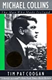 Michael Collins: The Man Who Made Ireland (1570980756) by Coogan, Tim Pat
