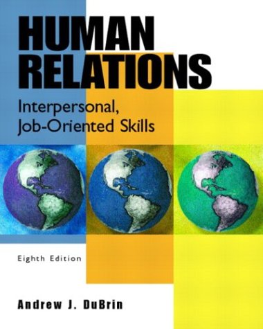 Human Relations: Interpersonal, Job-Oriented Skills, Eighth Edition, by Andrew J. DuBrin