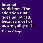 Internet Addiction | Trevor Clinger