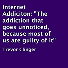 Internet Addiction (       UNABRIDGED) by Trevor Clinger Narrated by Thomas D. Hand