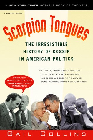 Scorpion Tongues: The Irresistible History of Gossip in American Politics