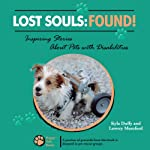 Lost Souls: Found!: Inspiring Stories About Pets with Disabilities, Volume 1 | Kyla Duffy,Lowrey Mumford