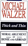 Thick and Thin: Moral Argument at Home and Abroad (FRANK COVEY LOYOLA L) (0268018979) by Walzer, Michael