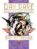 Classic Dan Dare: Trip to Trouble (Dan Dare (Graphic Novel)) (Dan Dare: Pilot of the Future)