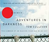 Tom Sullivan Adventures in Darkness: Memoirs of an Eleven-Year-Old Blind Boy