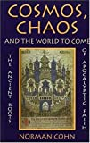 Cosmos, Chaos, and the World to Come: The Ancient Roots of Apocalyptic Faith (0300065515) by Cohn, Norman