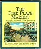 img - for Pike Place Market: People, Politics, and Produce book / textbook / text book