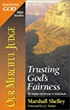 Our Merciful Judge: Trusting God's fairness (0310483514) by Shelley, Marshall