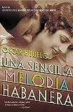 Una Sencilla Melodia Habanera (Spanish Edition) (0060543531) by Hijuelos, Oscar
