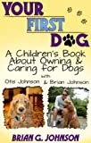 Your First Dog! A Childrens Book About Owning & Caring For Dogs